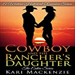 The Cowboy and the Rancher's Daughter: The Entire Series: A Western Historical Romance Series   Kari Mackenzie
