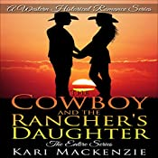 The Cowboy and the Rancher's Daughter: The Entire Series: A Western Historical Romance Series | Kari Mackenzie