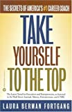 Take Yourself to the Top: The Secrets of Americas #1 Career Coach