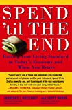Spend 'Til the End: Raising Your Living Standard in Today's Economy and When You Retire