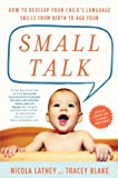 Small Talk: How to Develop Your Childs Language Skills from Birth to Age Four