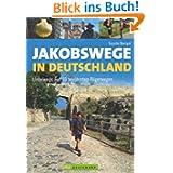 Jakobswege in Deutschland: Unterwegs auf 10 berühmten Pilgerwegen: Unterwegs auf 10 berühmten Pilgerpfaden