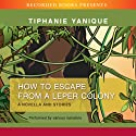 How to Escape from a Leper Colony (       UNABRIDGED) by Tiphanie Yanique Narrated by Robin Miles, Dion Graham, Andrew Garman