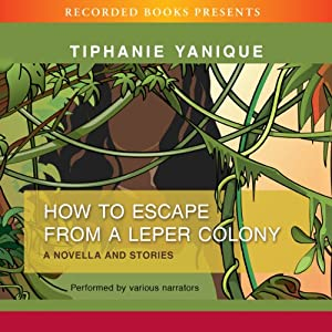 How to Escape from a Leper Colony | [Tiphanie Yanique]