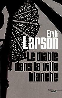 Le diable dans la ville blanche par Larson