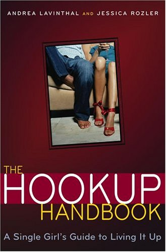 The Hookup Handbook: A Single Girl's Guide to Living It Up, Jessica Rozler, Andrea Lavinthal