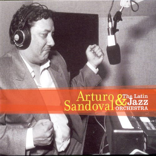 CD : SANDOVAL,ARTURO / LATIN JAZZ ORCHESTRA - Arturo Sandoval & The Latin Jazz Orchestra