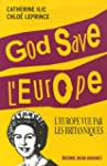 God Save l'Europe : L'Europe vue par...