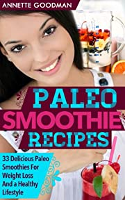 Paleo Smoothies: 33 Delicious Gluten Free Smoothie Recipes For Weight Loss And a Healthy Lifestyle (Weight Loss Plan Series)