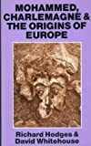 Mohammed, Charlemagne & The Origins Of Europe: Archaeology and the Pirenne Thesis