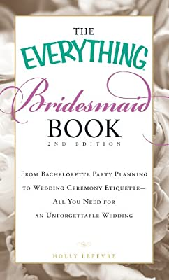 The Everything Bridesmaid Book: From bachelorette party planning to wedding ceremony etiquette - all you need for an unforgettable wedding (Everything®)