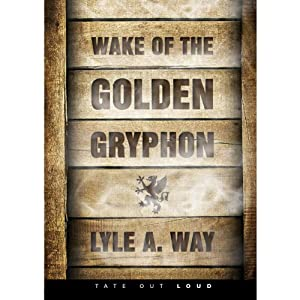 Wake of the Golden Gryphon | [Lyle A. Way]
