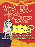 img - for What Do You Say When Your Daughter Says