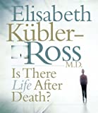 Elisabeth Kubler-Ross Is There Life After Death