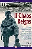 img - for If Chaos Reigns: The Near-Disaster and Ultimate Triumph of the Allied Airborne Forces on D-Day, June 6, 1944 book / textbook / text book
