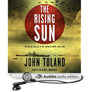 The Rising Sun: The Decline and Fall of the Japanese Empire, 1936-1945 (Unabridged)