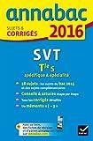 Annales Annabac 2016 SVT Tle S spécifique & spécialité: sujets et corrigés du bac - Terminale S...