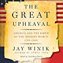 The Great Upheaval: America and the Birth of the Modern World, 1788-1800 Audiobook by Jay Winik Narrated by Jonathan Davis