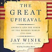 The Great Upheaval: America and the Birth of the Modern World, 1788-1800 | Livre audio Auteur(s) : Jay Winik Narrateur(s) : Jonathan Davis