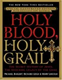 Holy Blood, Holy Grail Illustrated Edition: The Secret History of Jesus, the Shocking Legacy of the Grail (038534001X) by Baigent, Michael