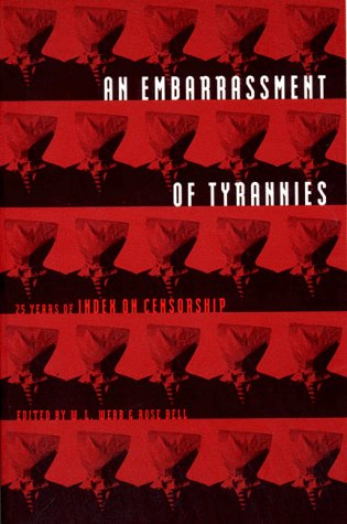 An Embarrassment of Tyrannies: Twenty-Five Years of Index on Censorship