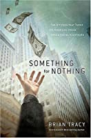 Something for Nothing: The All-Consuming Desire that Turns the American Dream into a Social Nightmare