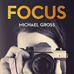 Focus: The Secret, Sexy, Sometimes Sordid World of Fashion Photographers | Michael Gross
