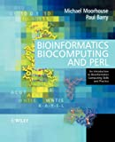 Bioinformatics, biocomputing and Perl :  an introduction to bioinformatics computing skills and practice /