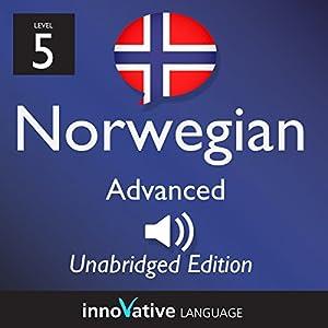 Learn Norwegian - Level 5 Advanced Norwegian, Volume 1: Lessons 1-25 Audiobook