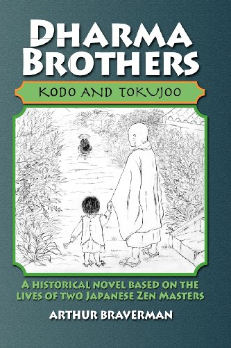 Dharma Brothers Kodo and Tokujoo: A Historical Novel Based On The Lives Of Two Japanese Zen Masters