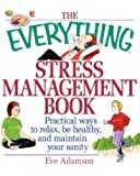 The Everything Stress Management Book: Practical Ways to Relax, Be Healthy, and Maintain Your Sanity