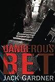 Dangerous Bet: A conspiracy thriller