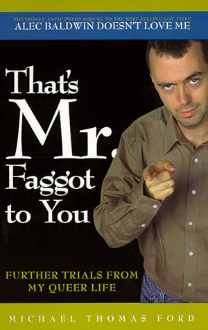 That's Mr. Faggot to You : Further Trials from My Queer Life
