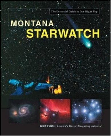 Montana Starwatch (Starwatch: The Essential Guide To Our Night Sky)