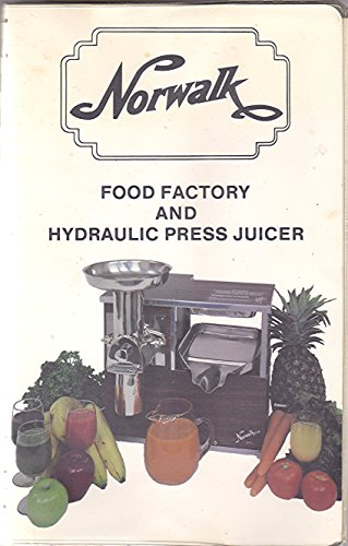 Norwalk Food Factory and Hydraulic Press Juicer / Instructions and Recipes (Norwalk Press Juicer compare prices)