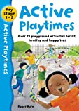 Roger Hurn Active Playtimes: Playground Activities for Fit, Healthy and Happy Kids: Over 70 Playground Activities for Fit, Healthy and Happy Children