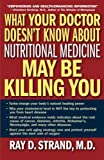 img - for What Your Doctor Doesn't Know About Nutritional Medicine May Be Killing You [Paperback] [2007] (Author) Ray D. Strand book / textbook / text book