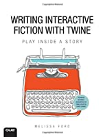 Writing Interactive Fiction with Twine Front Cover