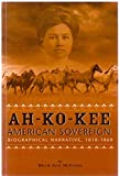img - for Ah-Ko-Kee American Sovereign Biographical Narrative, 1818-1868 book / textbook / text book