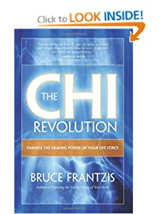 The CHI Revolution: Harnessing the Healing Power of Your Life Force [Paperback] — by Bruce Frantzis