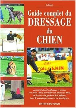 Amazon.fr - Guide complet du dressage du chien - V Rossi