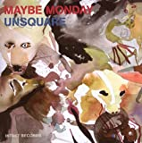 Maybe Monday-Unsquare