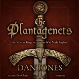 The Plantagenets: The Warrior Kings and Queens Who Made England (audio edition)