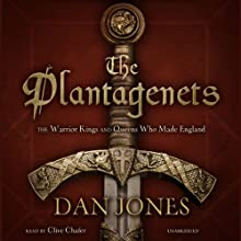 The Plantagenets: The Warrior Kings and Queens Who Made England Audiobook by Dan Jones Narrated by Clive Chafer