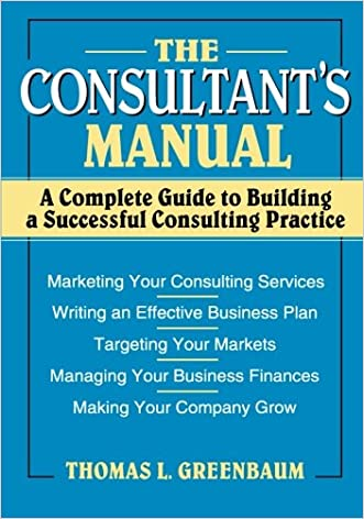 The Consultant's Manual: A Complete Guide to Building a Successful Consulting Practice