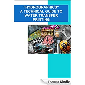 """HYDROGRAPHICS"" A Technical Guide to Water Transfer Printing"