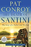 The Death of Santini: The Story of a Father and His Son (Random House Large Print)