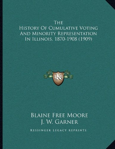 The History of Cumulative Voting and Minority Representation in Illinois, 1870-1908 (1909)