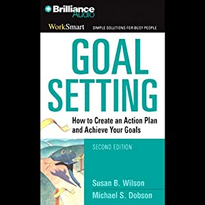 Goal Setting: How to Create an Action Plan and Achieve Your Goals | [Susan B. Wilson, Michael S. Dobson]