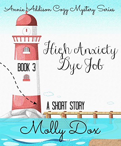 High Anxiety Dye Job: A Cozy Mystery (An Annie Addison Cozy Mystery Book 3)